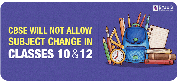 CBSE will not allow subject change in classes 10 and 12