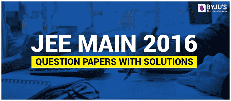 JEE Main 2016 Question Papers With Solutions