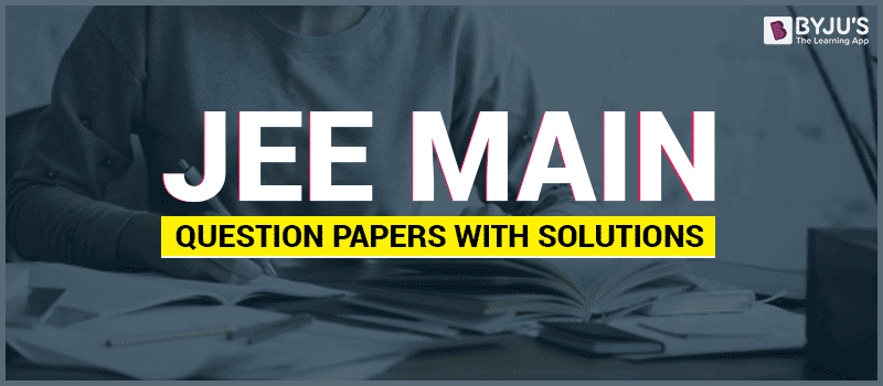 JEE Main Question Papers With Solutions - Download Free PDFs