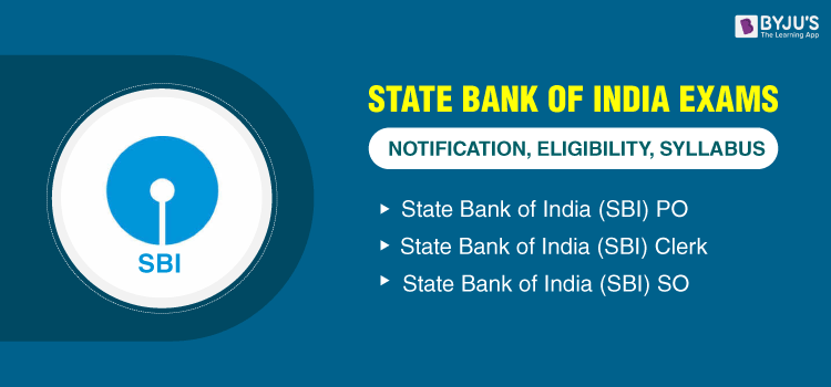 SBI Exams - Notification, Eligibility and Syllabus of SBI PO, SBI Clerk and SBI SO