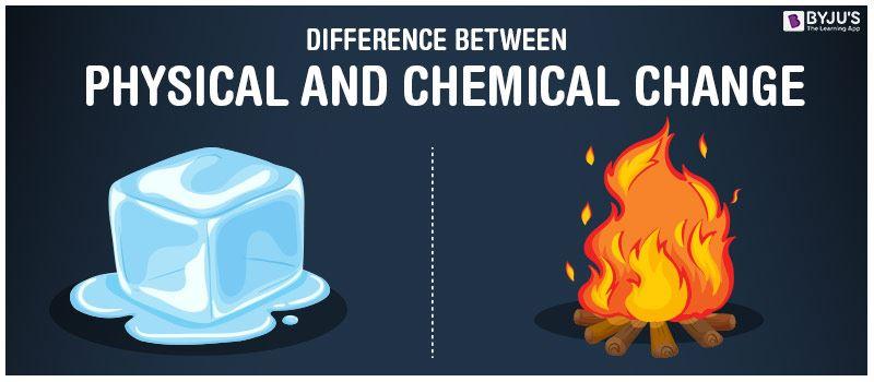 Sự khác biệt giữa thay đổi vật lý và hóa học