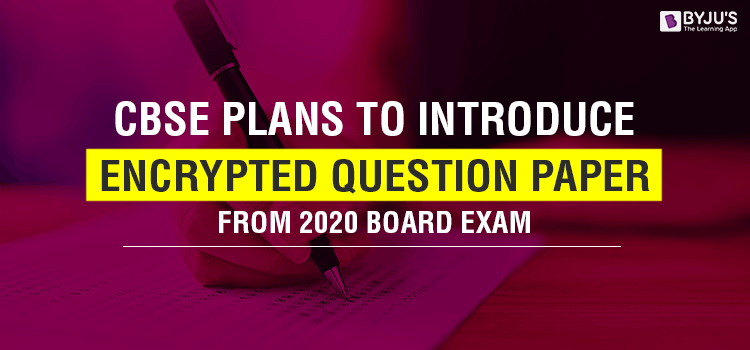 CBSE Plans to Introduce Encrypted Question Paper From 2020 Board Exam