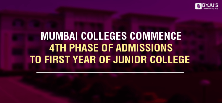 Mumbai Colleges Commence 4th Phase of Admissions To First Year of Junior College