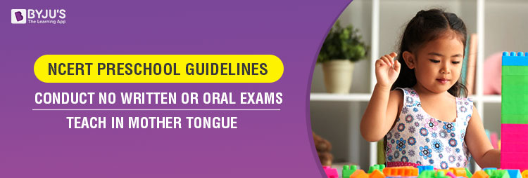NCERT PRESCHOOL GUIDELINES TO CONDUCT NO WRITTEN OR ORAL TEST AND TO BE TAUGHT IN MOTHER TONGUE