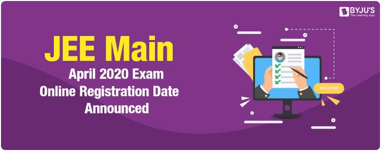 JEE Main April 2020 Exam Online Registration Date Announced