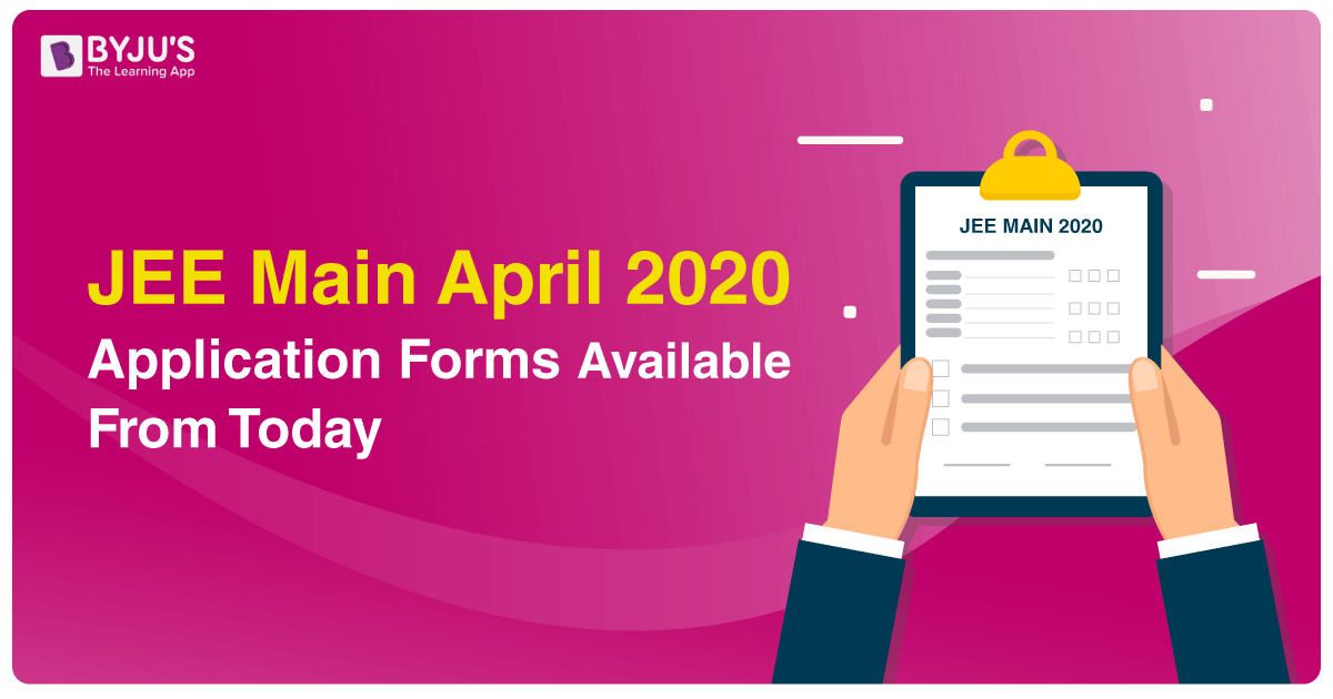 JEE Main April 2020 Application Forms Available Form Today