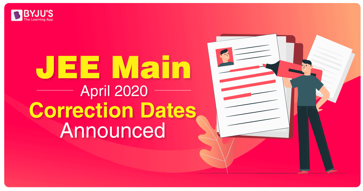 JEE Main 2020 April Session Application Form Correction Dates Announced