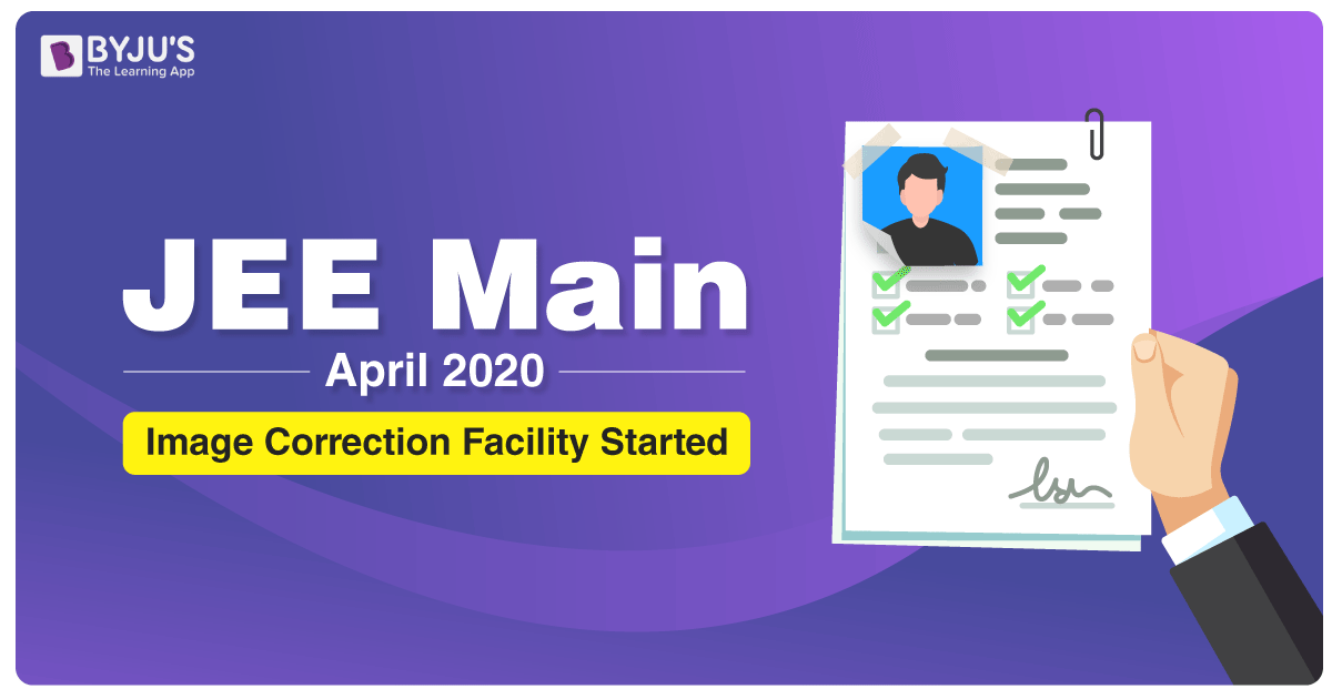 JEE Main April 2020 Image Correction Window Opened For Registered Candidates