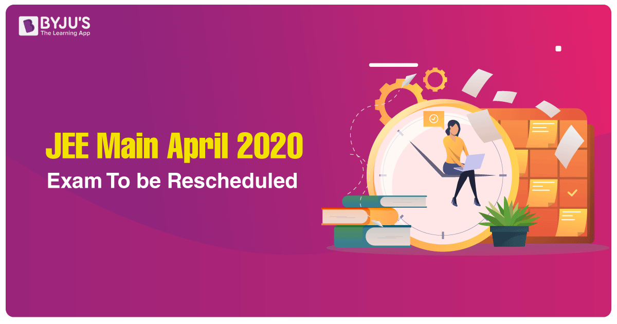 JEE Main April 2020 Exam To be Rescheduled