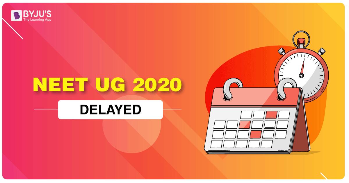 NEET 2020 UG Delayed