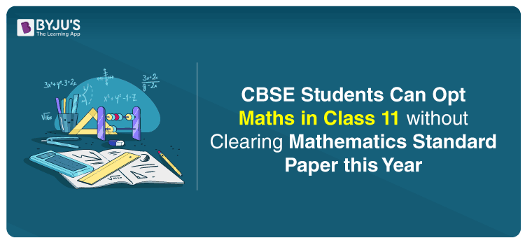 CBSE Students Can Opt Maths in Class 11 without Clearing Mathematics Standard Paper this Year