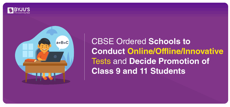 CBSE Ordered Schools to Conduct Online / Offline / Innovative Tests And Decide Promotion of Students of 9th And 11th on the Basis of Test