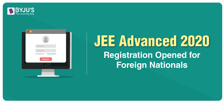 JEE Advanced 2020 Registration Opened for Foreign Nationals