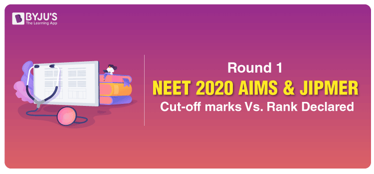 AIIMS & JIPMER Cut-off marks Vs Rank of NEET 2020 Round 1 Are Out Now