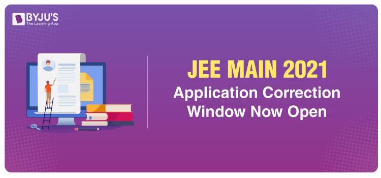 JEE Main 2021 Application Correction Window
