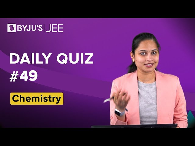 Daily Quiz 49 Chemistry BYJUS