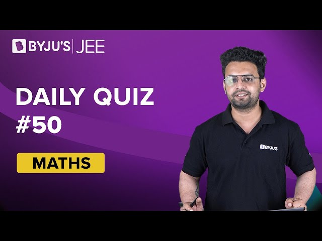 Daily Quiz 50 Maths BYJUS