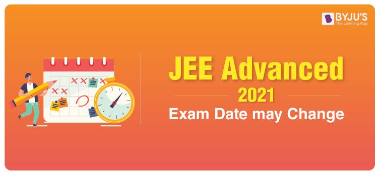 JEE Advanced 2021 Exam Date may Change