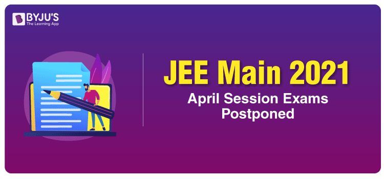 JEE Main 2021 April Session Exams Postponed