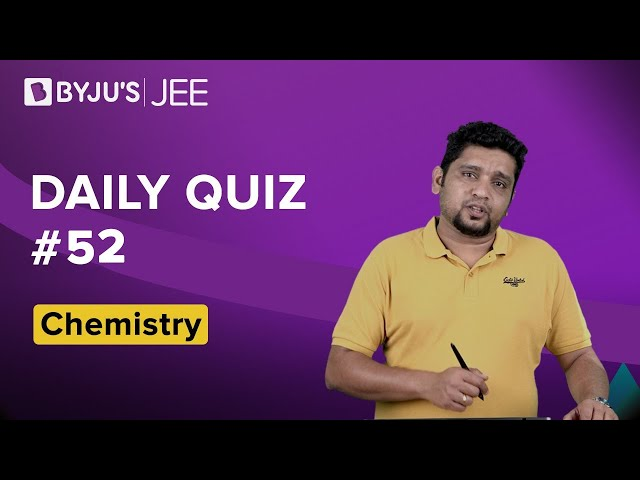 Daily Quiz 52 Chemistry BYJUS