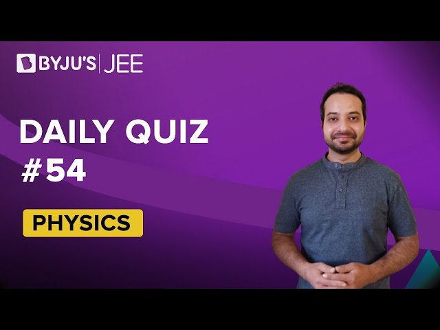 Daily Quiz 54 Physics BYJUS