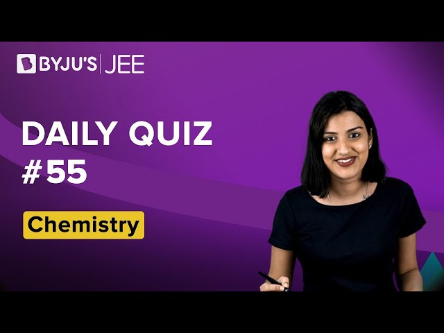Daily Quiz 55 Chemistry BYJUS
