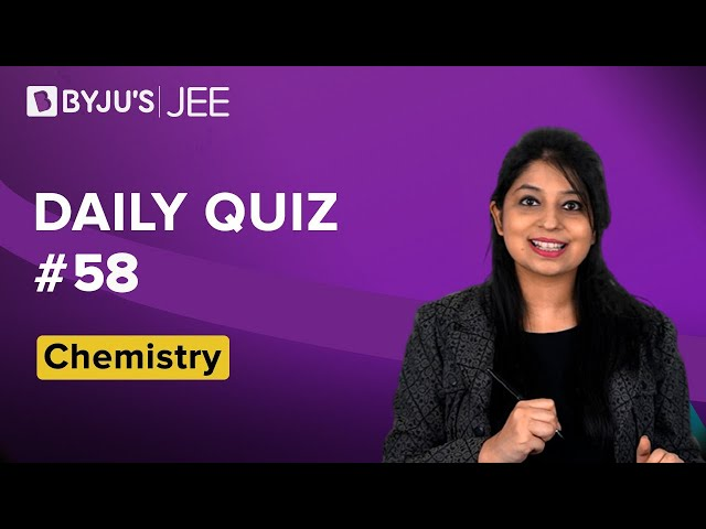 Daily Quiz 58 Chemistry BYJUS