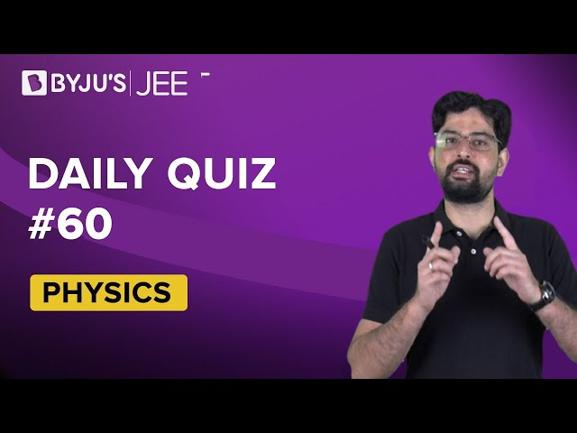 Daily Quiz 60 Physics BYJUS