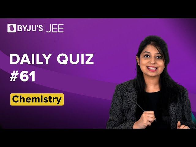 Daily Quiz 61 Chemistry BYJUS