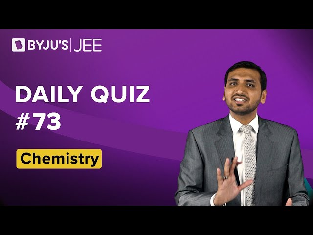Daily Quiz 73 Chemistry BYJUS