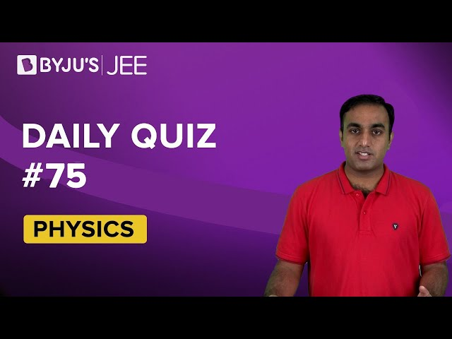 Daily Quiz 75 Physics BYJUS