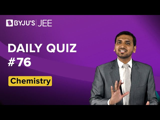 Daily Quiz 76 Chemistry BYJUS