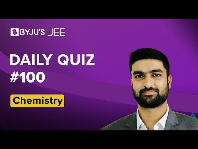 Daily Quiz 100 Chemistry BYJUS