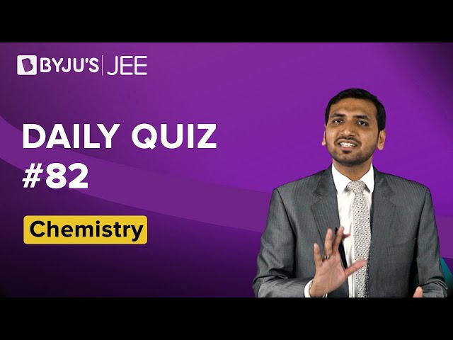 Daily Quiz 82 Chemistry BYJUS