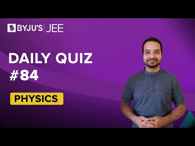 Daily Quiz 84 Physics BYJUS