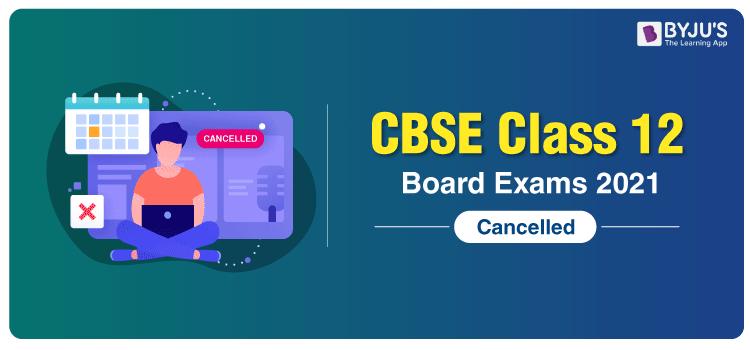 CBSE Class 12 Board Exam 2021 Cancelled