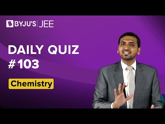 Daily Quiz 103 Chemistry BYJUS