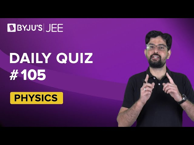 Daily Quiz 104 Physics BYJUS