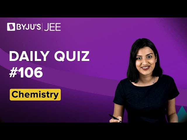 Daily Quiz 106 Chemistry BYJUS