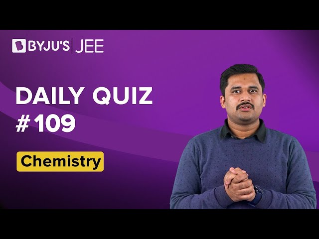Daily Quiz 109 Chemistry BYJUS