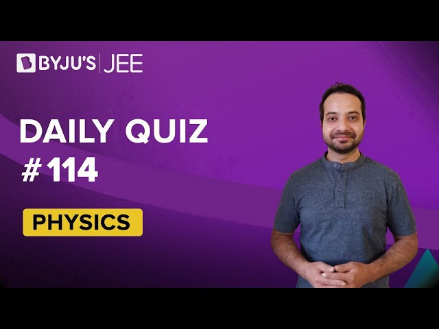Daily Quiz 114 Physics BYJUS