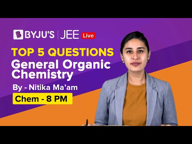 General Organic Chemistry Top 5 Questions