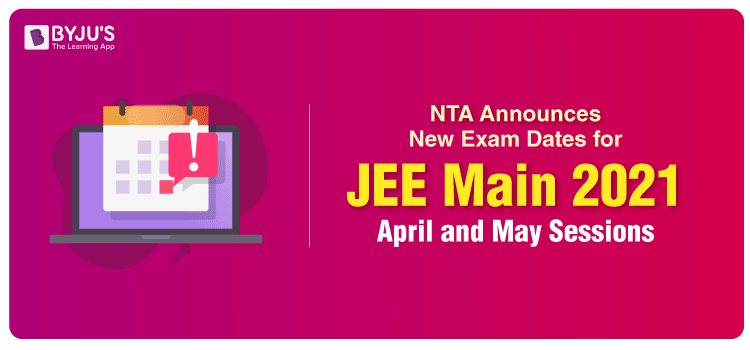 NTA Announces New Exam Dates for JEE Main 2021 April and May Sessions - Registrations Open