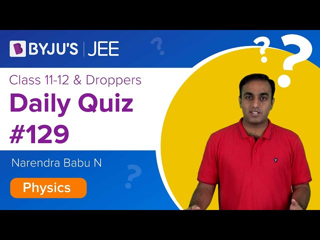 Daily Quiz 129 Physics BYJUS