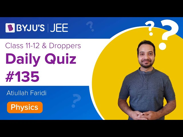 Daily Quiz 135 Physics BYJUS