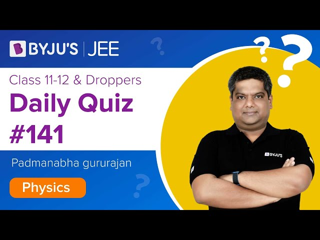 Daily Quiz 141 Physics BYJUS