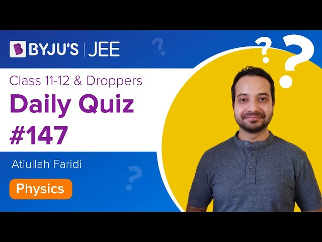 Daily Quiz 147 Physics BYJUS