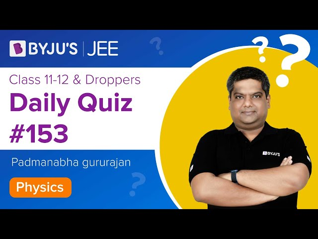 Daily Quiz 153 Physics BYJUS