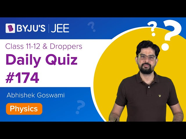 Daily Quiz 174 Physics BYJUS