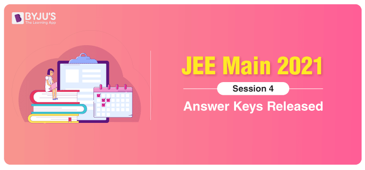 JEE Main 2021 Session 4 Answer Keys Released